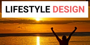 Design your ideal lifestyle